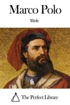 Works of Marco Polo ebook by Marco Polo