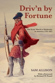 Driv'n by Fortune - The Scots' March to Modernity in America, 1745–1812 ebook by Sam Allison