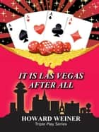 It Is Las Vegas After All - Triple Play, #1 ebook by Howard Weiner