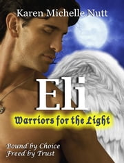 Eli: Warriors for the Light ebook by Karen Michelle Nutt