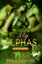 My Alphas: Part Four (Ménage BBW Paranormal Werewolf Romance) ebook by Emily Cantore