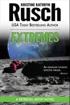 Extremes: A Retrieval Artist Novel ebook by Kristine Kathryn Rusch