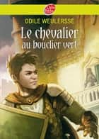 Le chevalier au bouclier vert ebook by Odile Weulersse, Yves Beaujard, François Baranger