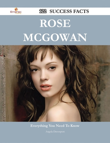 Rose McGowan 122 Success Facts - Everything you need to know about Rose McGowan ebook by Angela Davenport