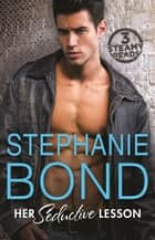 Her Seductive Lesson - 3 Book Box Set ebook by Stephanie Bond