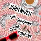 The Sunshine Cruise Company audiobook by John Niven
