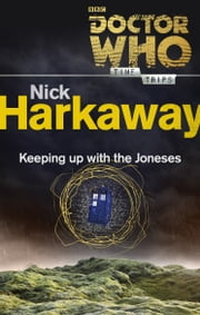 Doctor Who: Keeping Up with the Joneses (Time Trips) ebook by Nick Harkaway