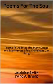 Poems For The Soul: Poems To Address The Many Stages and Experiences Life's Challenges Can Bring ebook by Tracy K. Lewis