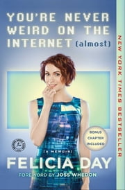 You're Never Weird on the Internet (Almost) - A Memoir ebook by Felicia Day, Joss Whedon