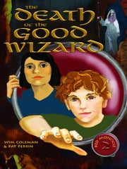 The Death of the Good Wizard ebook by Wim Coleman, Pat Perrin