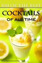 100 of the Best Cocktails of All Time ebook by Alex Trost/Vadim Kravetsky