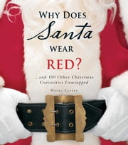 Why Does Santa Wear Red? - …and 100 Other Christmas Curiousities Unwrapped! ebook by Meera Lester