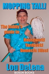 Mopping Tall!: The Hubby's Guide to Housework and Other Dangerous Jobs ebook by Lou  DeLena