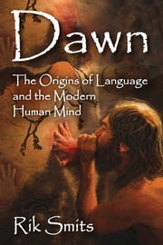 Dawn - The Origins of Language and the Modern Human Mind ebook by Rik Smits