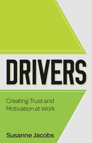 DRIVERS - Creating Trust and Motivation at Work ebook by Susanne Jacobs