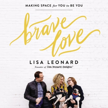 Brave Love - Making Space for You to Be You audiobook by Lisa Leonard