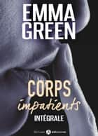 Corps impatients - intégrale ebook by Emma M. Green