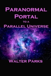 Paranormal Portal to a Parallel Universe ebook by Walter Parks