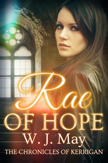 Rae of Hope - The Chronicles of Kerrigan, #1 ebook by W.J. May