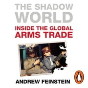 The Shadow World - Inside the Global Arms Trade audiobook by Andrew Feinstein