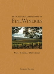 The California Directory of Fine Wineries: Napa, Sonoma, Mendocino ebook by K. Reka Badger,Cheryl Crabtree,Daniel Mangin,Marty Olmstead,Robert Holmes
