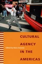 Cultural Agency in the Americas ebook by Doris Sommer, Jesus Martin Barbero, Diana Taylor,...