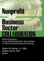 Nonprofit and Business Sector Collaboration - Social Enterprises, Cause-Related Marketing, Sponsorships, and Other Corporate-Nonprofit Dealings ebook by Sridhar Samu, Walter W Wymer, Jr