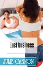 Just Business ebook by Julie Cannon