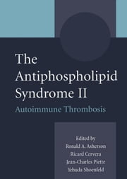 The Antiphospholipid Syndrome II: Autoimmune Thrombosis ebook by Cervera, R.