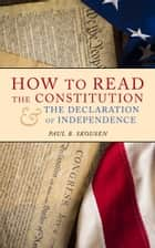 How to Read the Constitution and the Declaration of Independence - A Simple Guide to Understanding the United States Constitution ebook by