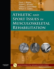 Athletic and Sport Issues in Musculoskeletal Rehabilitation ebook by David J. Magee,James E. Zachazewski,William S. Quillen,Robert C. Manske