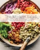The Modern Salad - Innovative New American and International Recipes Inspired by Burma's Iconic Tea Leaf Salad ebook by Elizabeth Howes