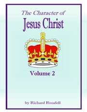 The Character of Jesus Christ Vol 2 ebook by Richard Rundell