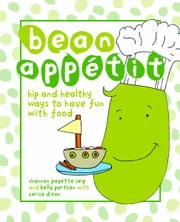 Bean Appetit - Hip and Healthy Ways to Happy Tummies ebook by Seip, Shannon Payette,Parthen, Kelly