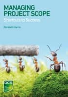 Managing Project Scope - Shortcuts to success ebook by Elizabeth Harrin