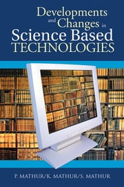 Developments and Changes in Science Based Technologies ebook by P. Mathur, K. Mathur, S. Mathur