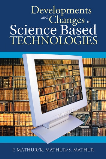 Developments and Changes in Science Based Technologies ebook by P. Mathur/K. Mathur/S. Mathur