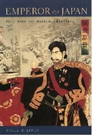 Emperor of Japan - Meiji and His World, 1852-1912 ebook by Donald Keene