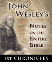 John Wesley's Notes on the Entire Bible-Book of 1st Chronicles ebook by John Wesley