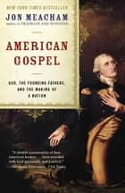 American Gospel - God, the Founding Fathers, and the Making of a Nation eBook by Jon Meacham