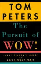 The Pursuit of Wow! ebook by Tom Peters