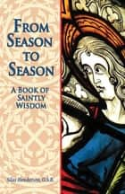 From Season to Season - The Birth of Jesus from the Gospels of Matthew and Luke ebook by Silas Henderson, O.S.B.