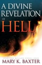 Divine Revelation Of Hell 電子書 by Mary K. Baxter