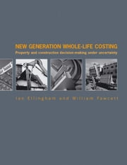 New Generation Whole-Life Costing - Property and Construction Decision-Making Under Uncertainty ebook by Ian Ellingham,William Fawcett