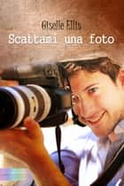 Scattami una foto ebook by Giselle Ellis
