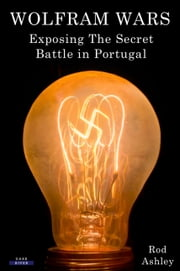 Wolfram Wars: Exposing The Secret Battle in Portugal ebook by Rod Ashley
