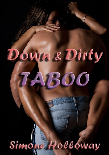 Down & Dirty Taboo 2 (Forbidden Erotica) ebook by Simone Holloway