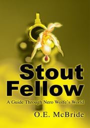 Stout Fellow - A Guide Through Nero Wolfe's World ebook by O. McBride