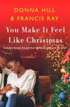 You Make It Feel Like Christmas ebook by Francis Ray, Donna Hill