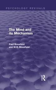 The Mind and its Mechanism ebook by Paul Bousfield,W.R. Bousfield